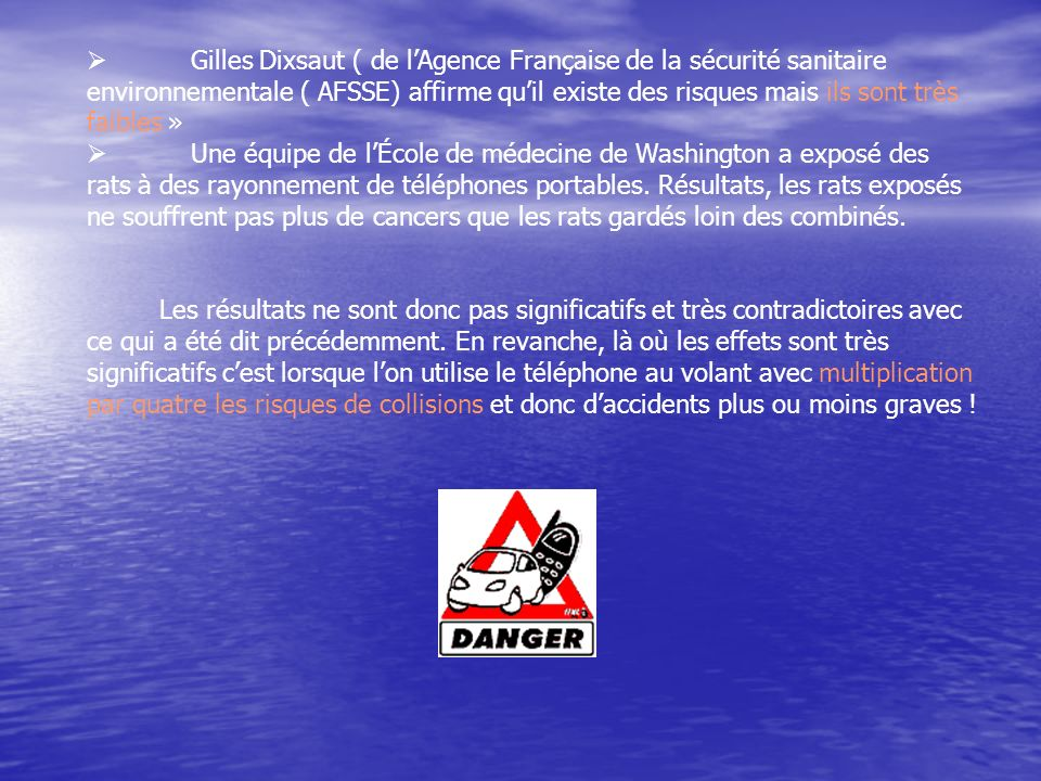 Gilles Dixsaut ( de l'Agence Française de la sécurité sanitaire environnementale ( AFSSE) affirme qu'il existe des risques mais ils sont très faibles »
