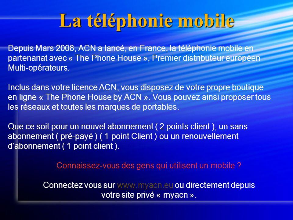 La téléphonie mobile Depuis Mars 2008, ACN a lancé, en France, la téléphonie mobile en.