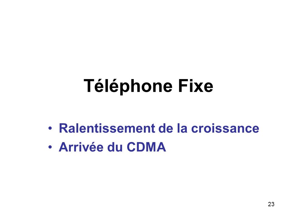 Téléphone Fixe Ralentissement de la croissance Arrivée du CDMA