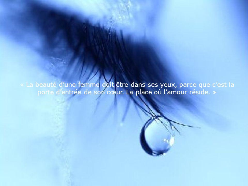 « La beauté d'une femme doit être dans ses yeux, parce que c'est la porte d'entrée de son cœur.