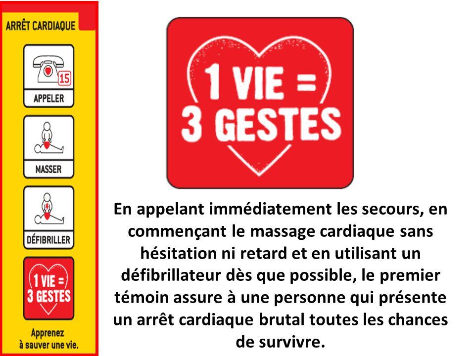 En appelant immédiatement les secours, en commençant le massage cardiaque sans hésitation ni retard et en utilisant un défibrillateur dès que possible, le premier témoin assure à une personne qui présente un arrêt cardiaque brutal toutes les chances de survivre.