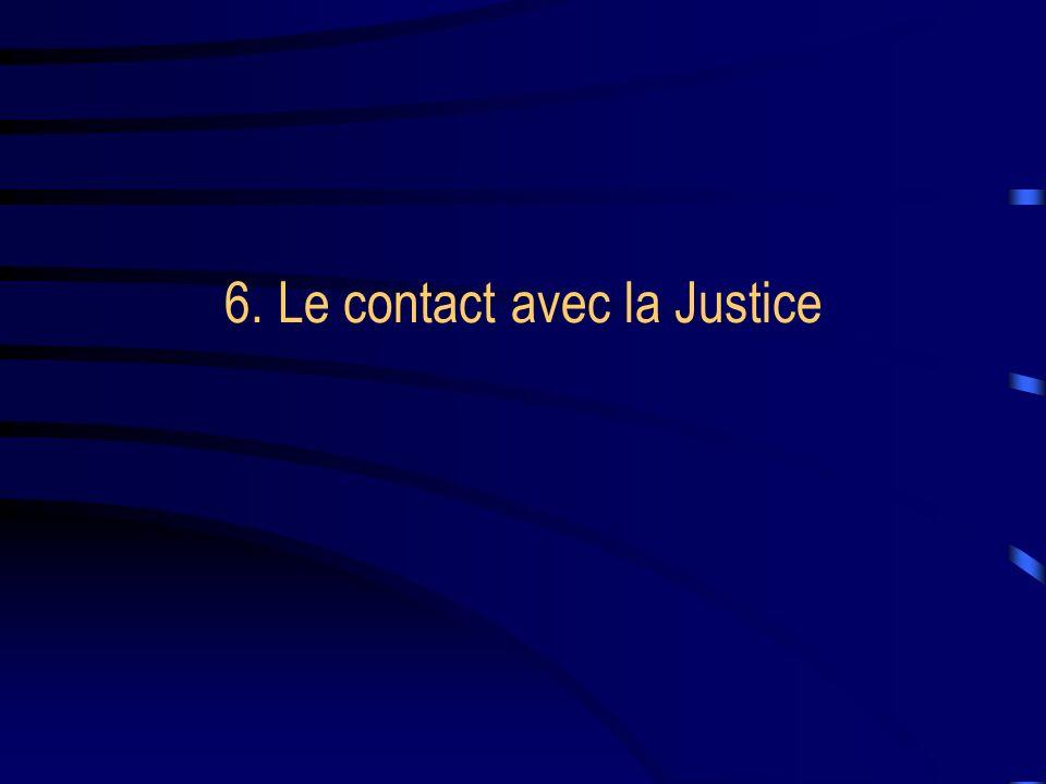 6. Le contact avec la Justice