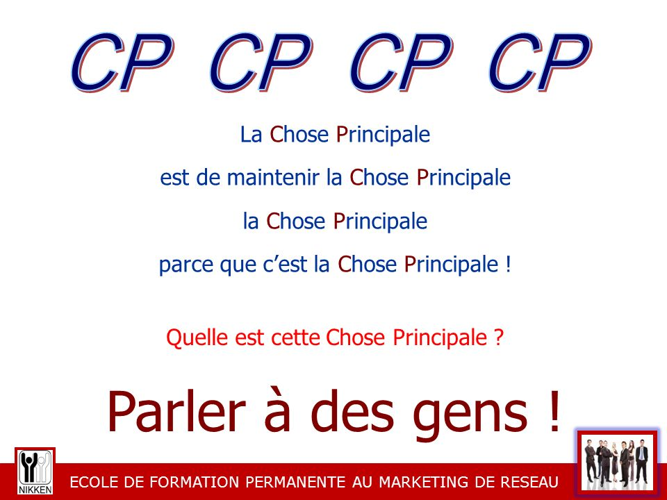 Parler à des gens ! CP CP CP CP La Chose Principale