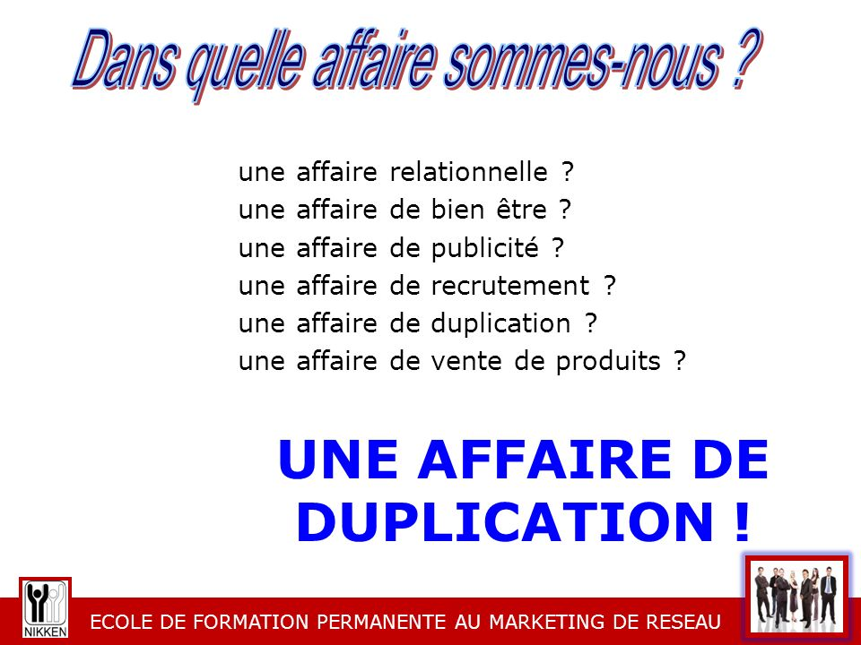 UNE AFFAIRE DE DUPLICATION !