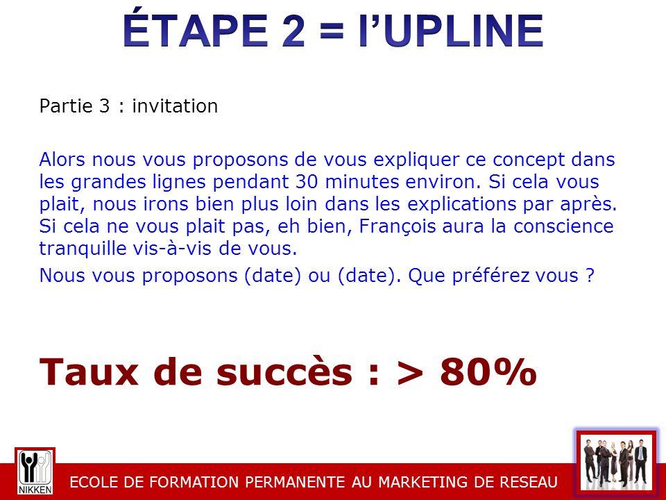 éTAPE 2 = l'UPLINE Taux de succès : > 80% Partie 3 : invitation