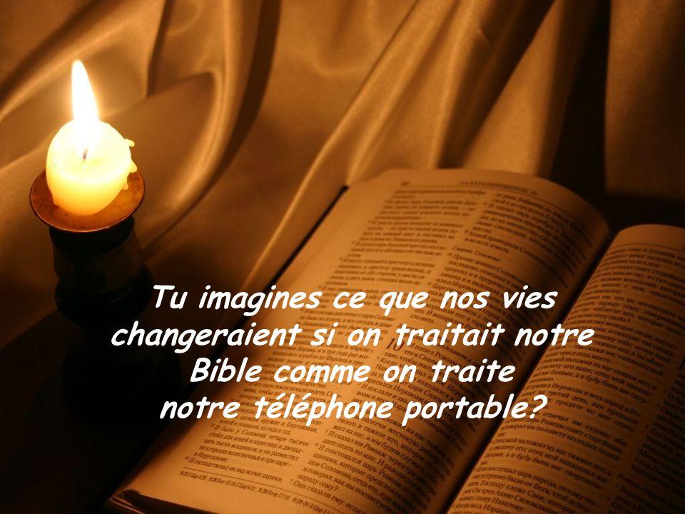 A BÍBLIA E O CELULAR Tu imagines ce que nos vies changeraient si on traitait notre Bible comme on traite notre téléphone portable