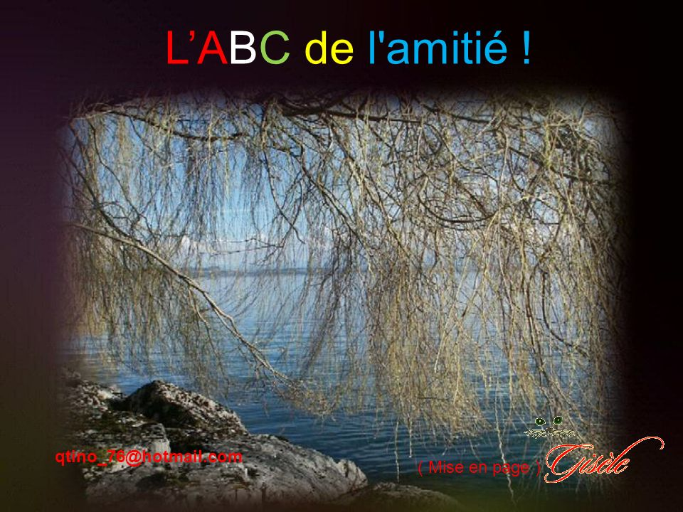 L'ABC de l amitié ! qtino_76@hotmail.com ( Mise en page )