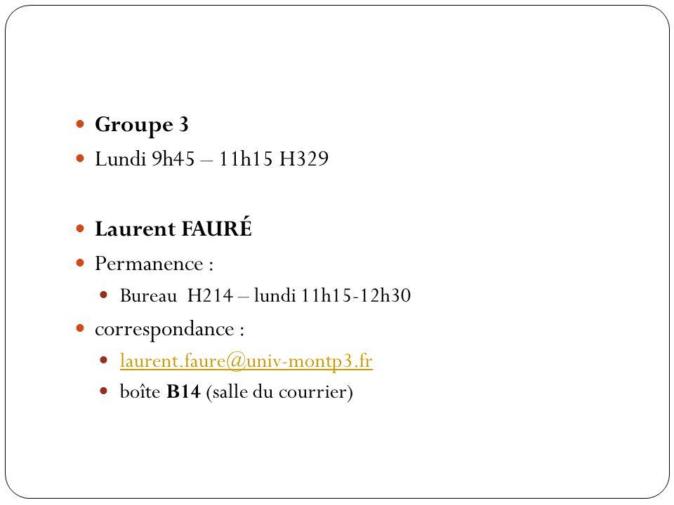 Groupe 3 Lundi 9h45 – 11h15 H329 Laurent FAURÉ Permanence :