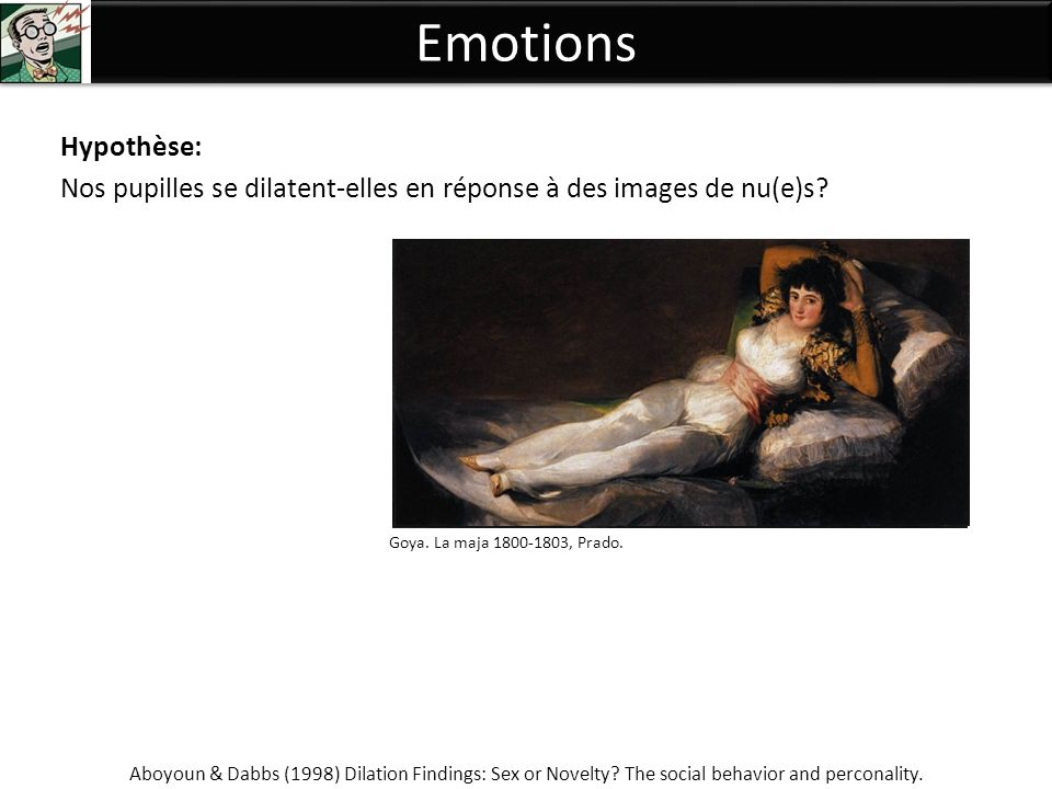 Emotions Hypothèse: Nos pupilles se dilatent-elles en réponse à des images de nu(e)s Hess Pupil Dilation Findings: Sex or Novelty , The.