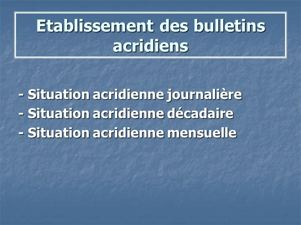 Etablissement des bulletins acridiens