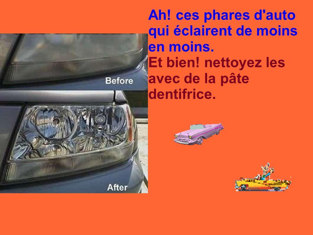 Ah! ces phares d auto qui éclairent de moins en moins.