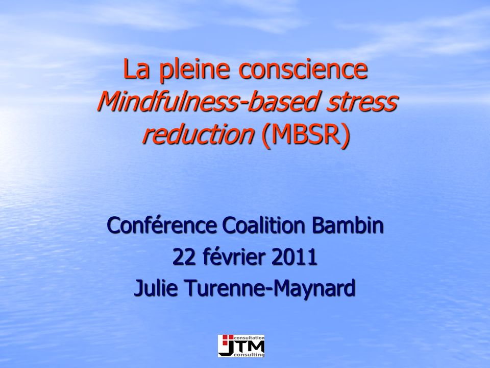 La pleine conscience Mindfulness-based stress reduction (MBSR)
