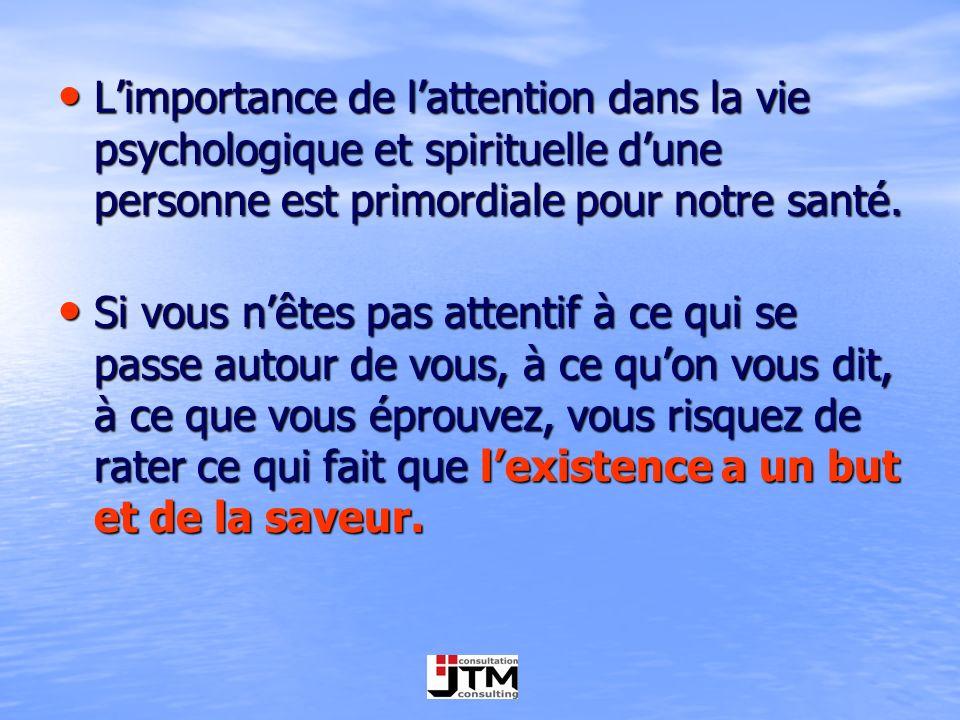 L'importance de l'attention dans la vie psychologique et spirituelle d'une personne est primordiale pour notre santé.