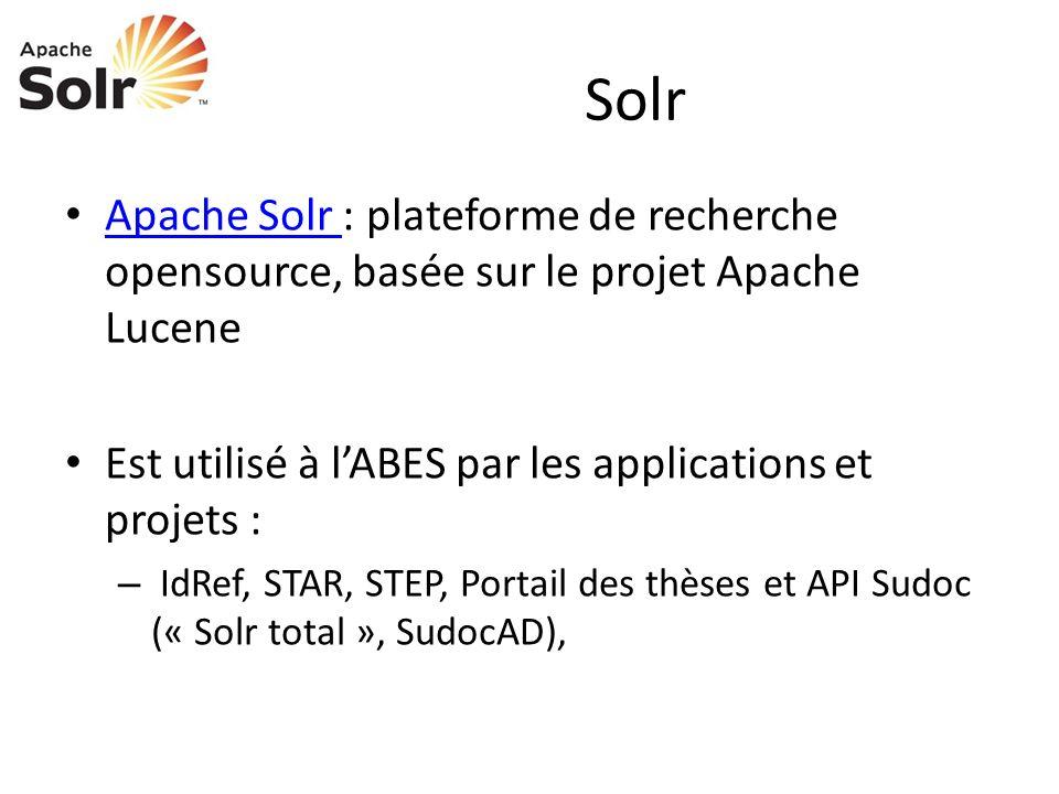 Solr Apache Solr : plateforme de recherche opensource, basée sur le projet Apache Lucene. Est utilisé à l'ABES par les applications et projets :