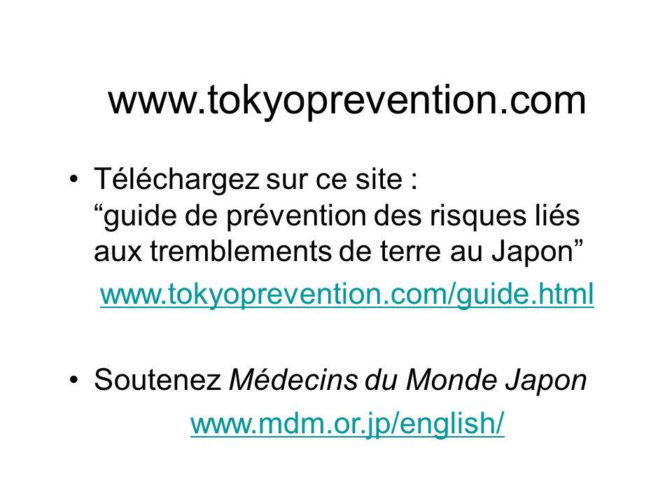 www.tokyoprevention.com Téléchargez sur ce site : guide de prévention des risques liés aux tremblements de terre au Japon