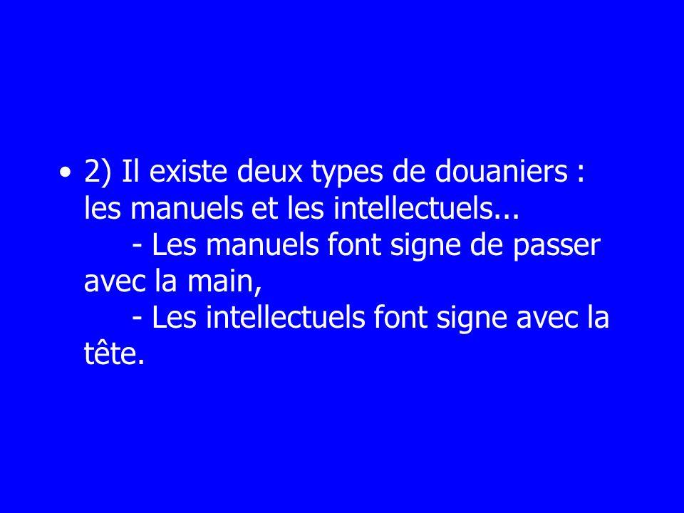 2) Il existe deux types de douaniers : les manuels et les intellectuels...