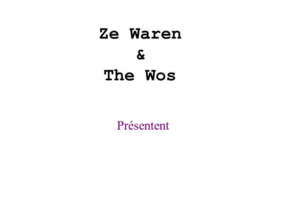 Ze Waren & The Wos Présentent