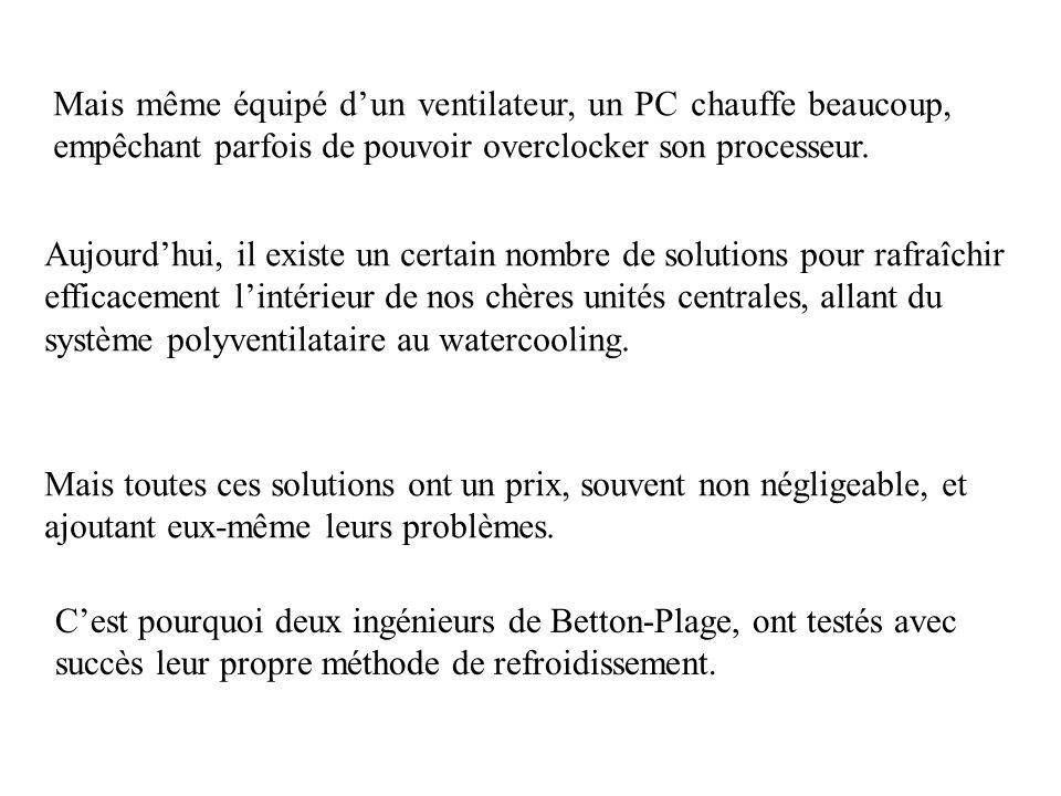 Mais même équipé d'un ventilateur, un PC chauffe beaucoup, empêchant parfois de pouvoir overclocker son processeur.