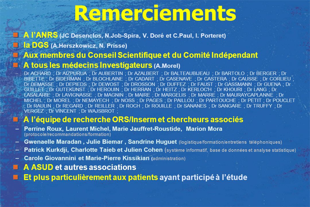 Remerciements A l'ANRS (JC Desenclos, N.Job-Spira, V. Doré et C.Paul, I. Porteret) la DGS (A.Herszkowicz, N. Prisse)