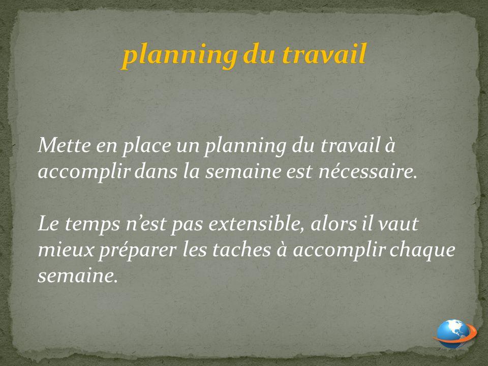 planning du travail Mette en place un planning du travail à accomplir dans la semaine est nécessaire.