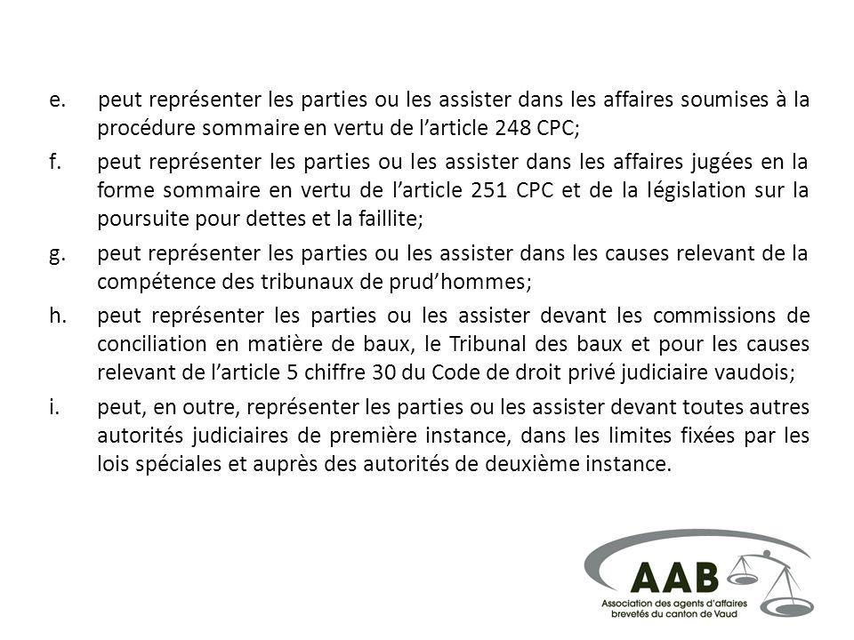 e. peut représenter les parties ou les assister dans les affaires soumises à la procédure sommaire en vertu de l'article 248 CPC;