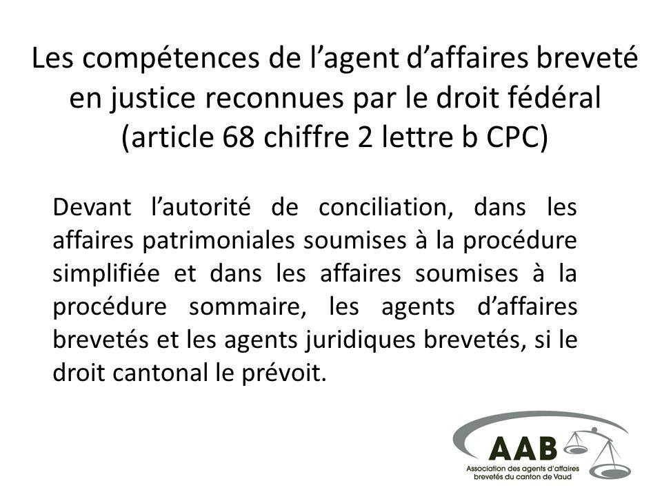 Les compétences de l'agent d'affaires breveté en justice reconnues par le droit fédéral (article 68 chiffre 2 lettre b CPC)
