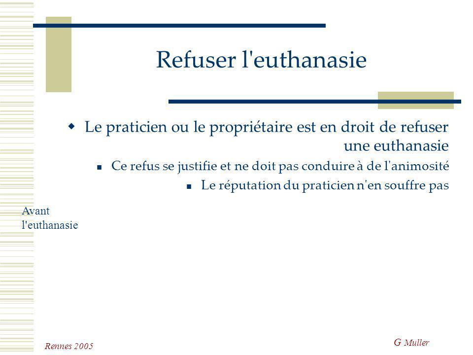 Refuser l euthanasie Le praticien ou le propriétaire est en droit de refuser une euthanasie.