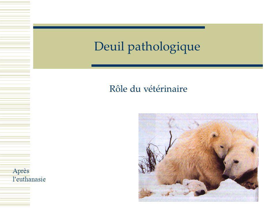 Deuil pathologique Rôle du vétérinaire Après l euthanasie