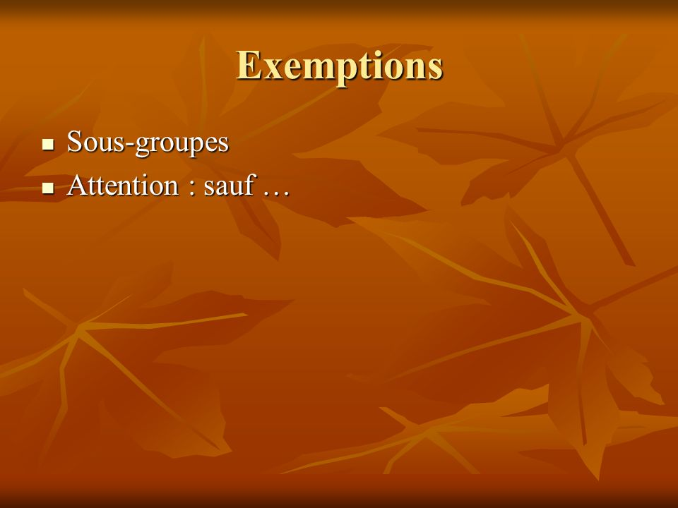 Exemptions Sous-groupes Attention : sauf …