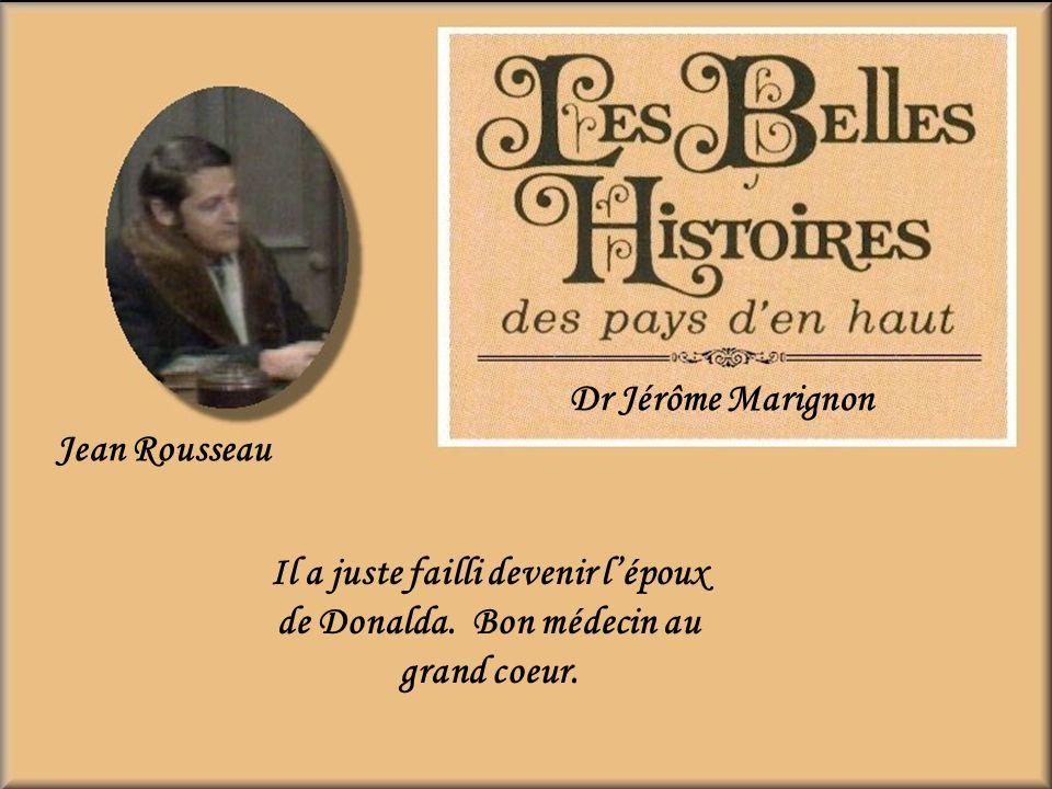 Dr Jérôme Marignon Jean Rousseau. Il a juste failli devenir l'époux de Donalda.