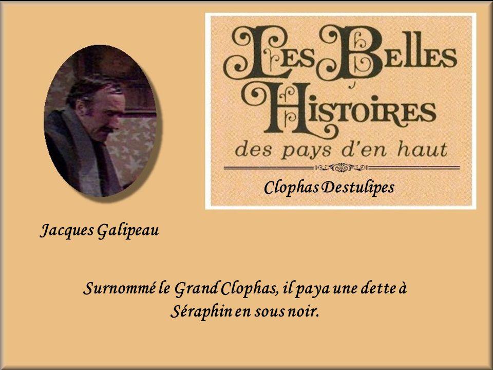 Surnommé le Grand Clophas, il paya une dette à Séraphin en sous noir.