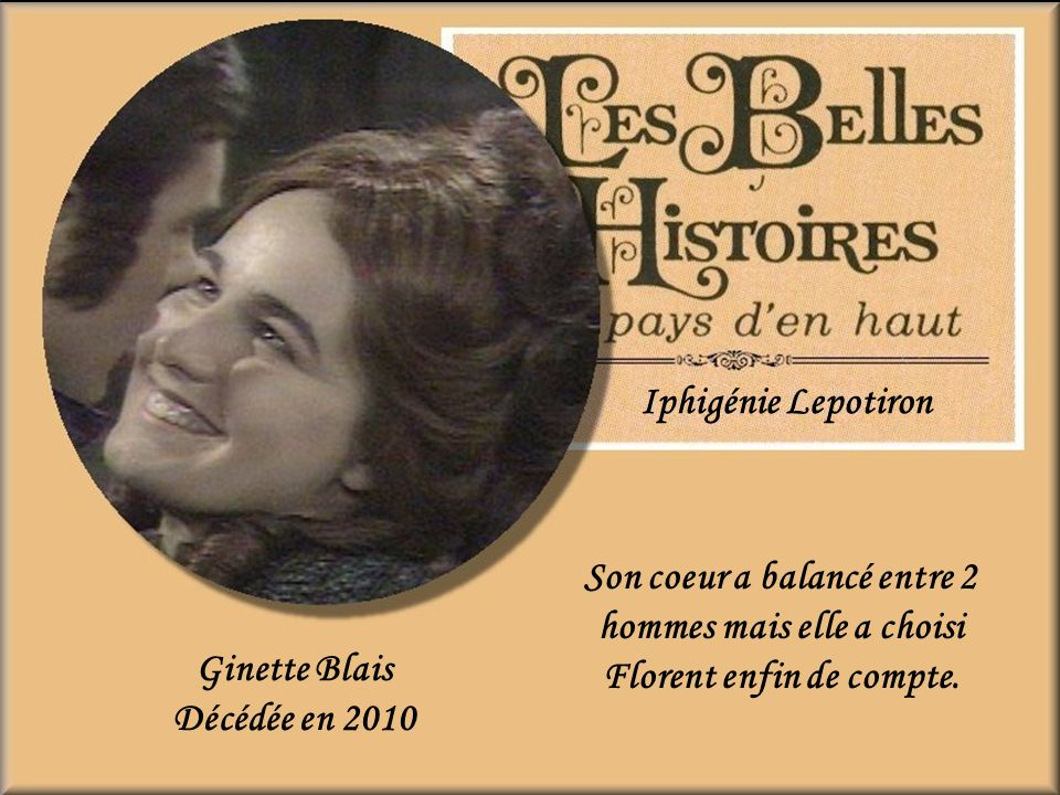 Iphigénie Lepotiron Son coeur a balancé entre 2 hommes mais elle a choisi Florent enfin de compte. Ginette Blais.