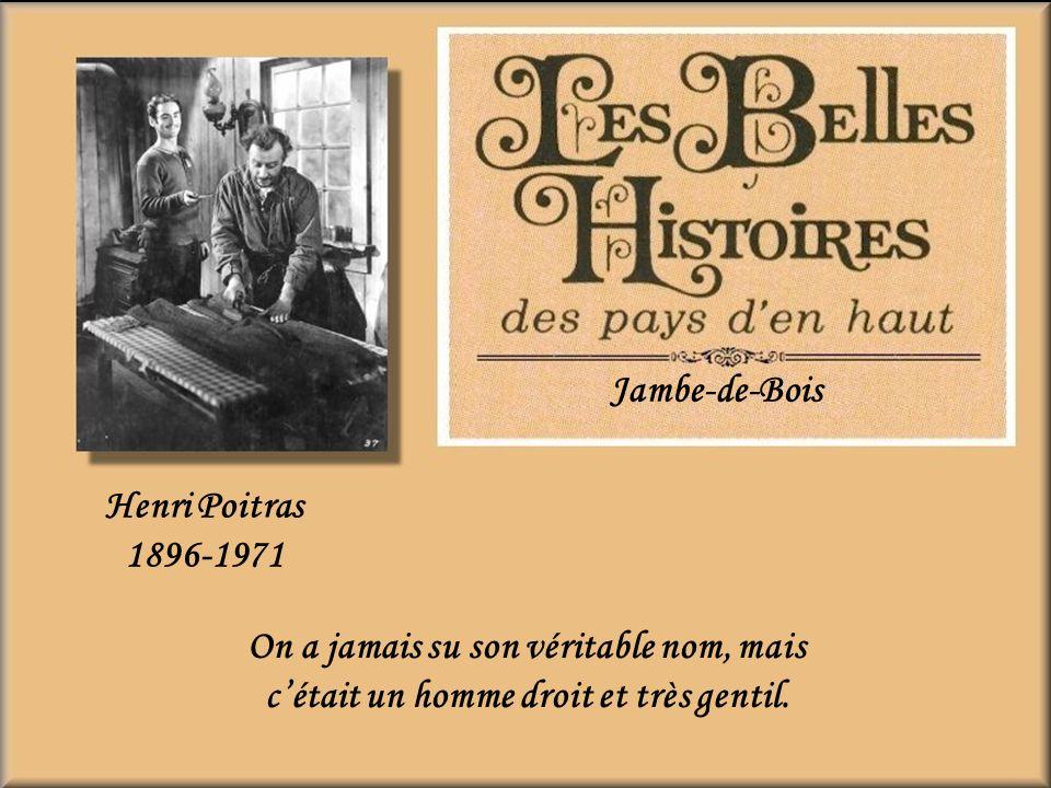 Jambe-de-Bois Henri Poitras. 1896-1971.