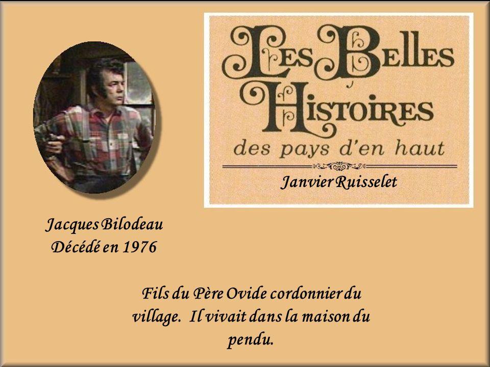 Janvier Ruisselet Jacques Bilodeau. Décédé en 1976.