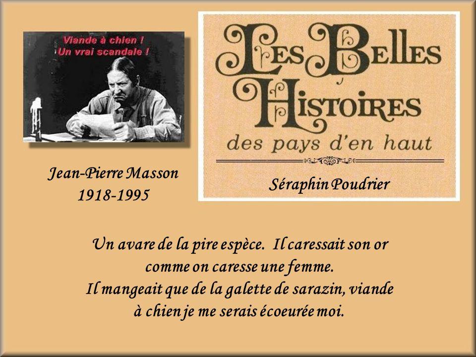 Jean-Pierre Masson 1918-1995. Séraphin Poudrier. Un avare de la pire espèce. Il caressait son or comme on caresse une femme.