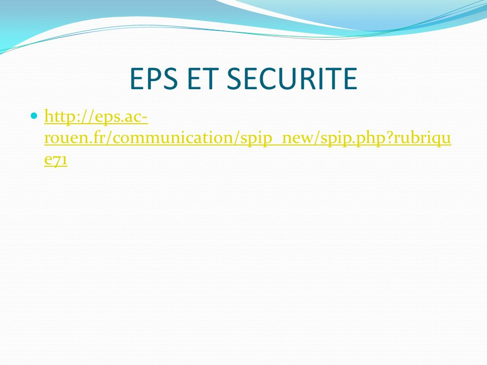 EPS ET SECURITE http://eps.ac-rouen.fr/communication/spip_new/spip.php rubrique71