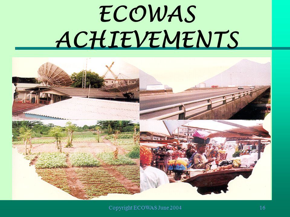ECOWAS ACHIEVEMENTS Copyright ECOWAS June 2004