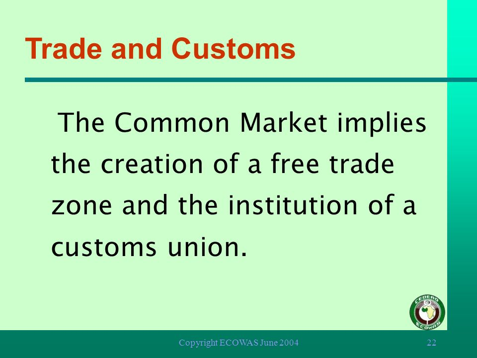 Trade and Customs The Common Market implies the creation of a free trade zone and the institution of a customs union.