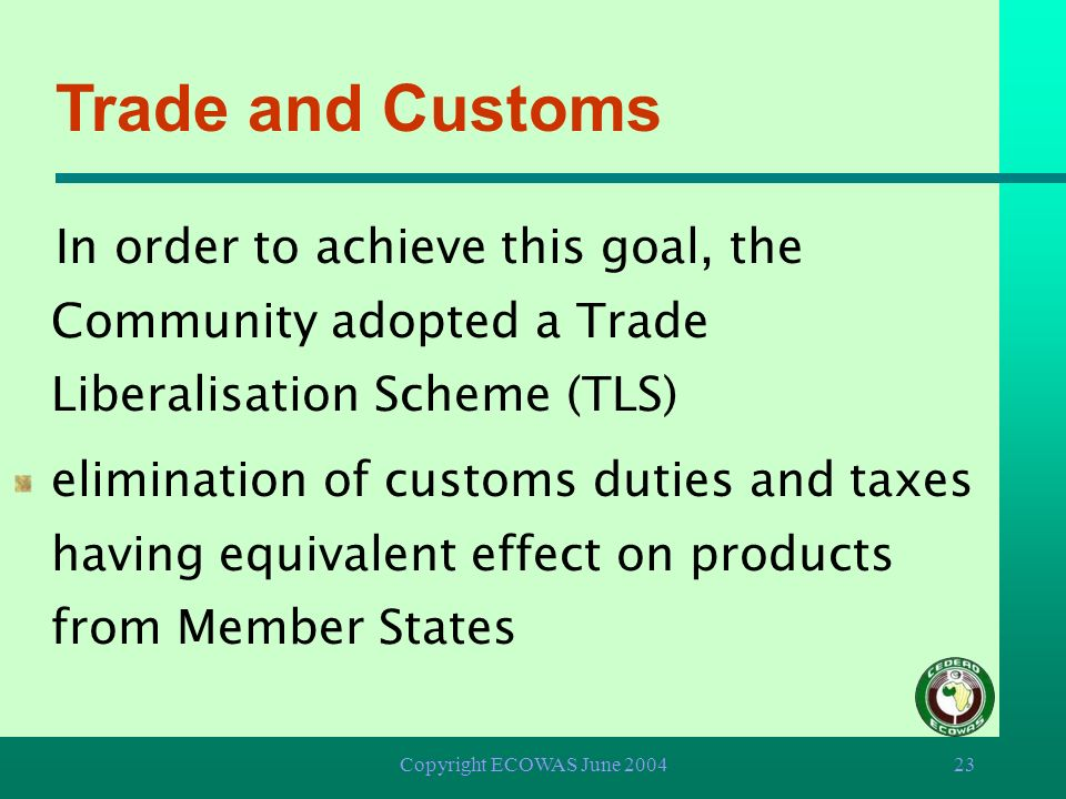 Trade and Customs In order to achieve this goal, the Community adopted a Trade Liberalisation Scheme (TLS)