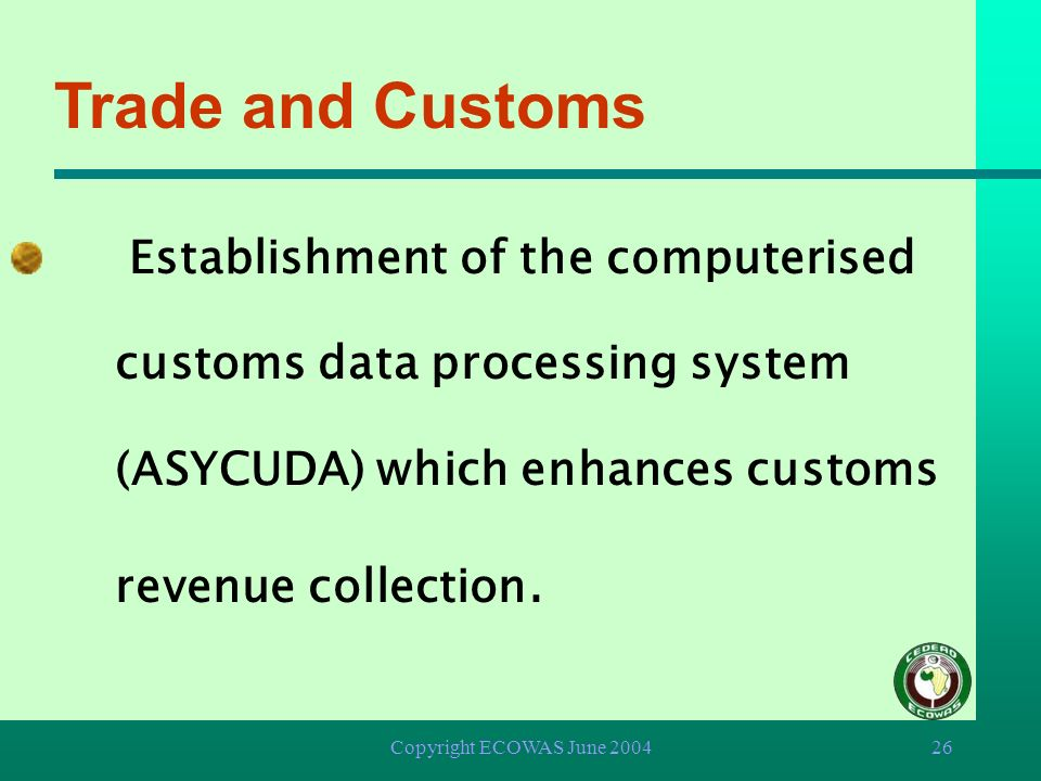 Trade and Customs Establishment of the computerised customs data processing system (ASYCUDA) which enhances customs revenue collection.