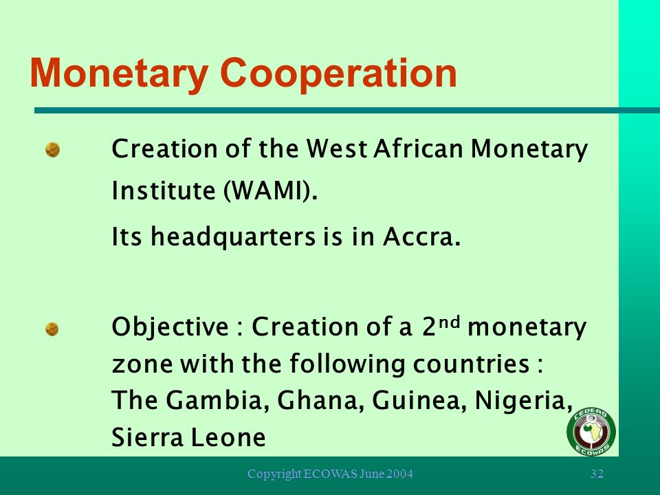 Monetary Cooperation Creation of the West African Monetary Institute (WAMI). Its headquarters is in Accra.