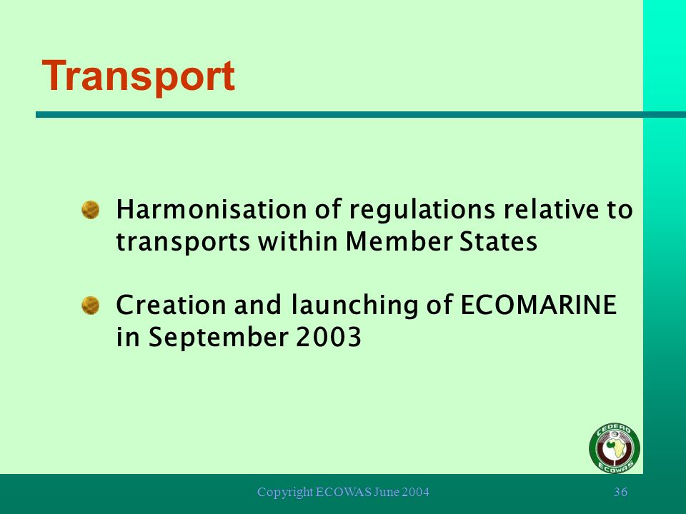 Transport Harmonisation of regulations relative to transports within Member States. Creation and launching of ECOMARINE in September 2003.