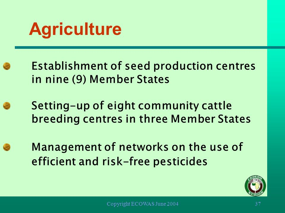 Agriculture Establishment of seed production centres in nine (9) Member States.