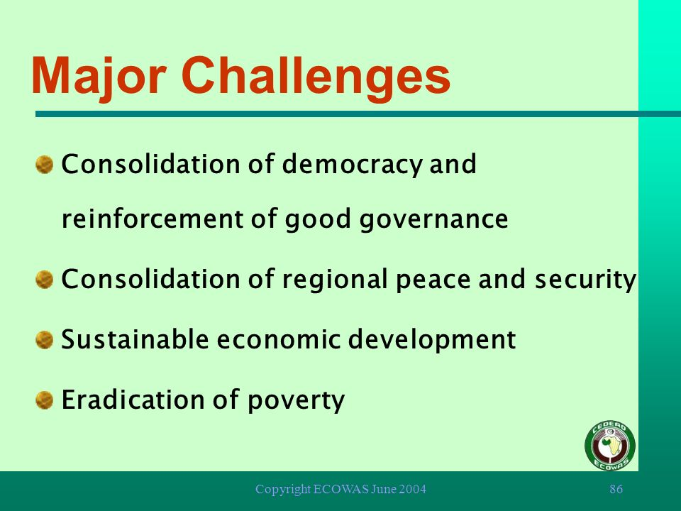 Major Challenges Consolidation of democracy and reinforcement of good governance. Consolidation of regional peace and security.