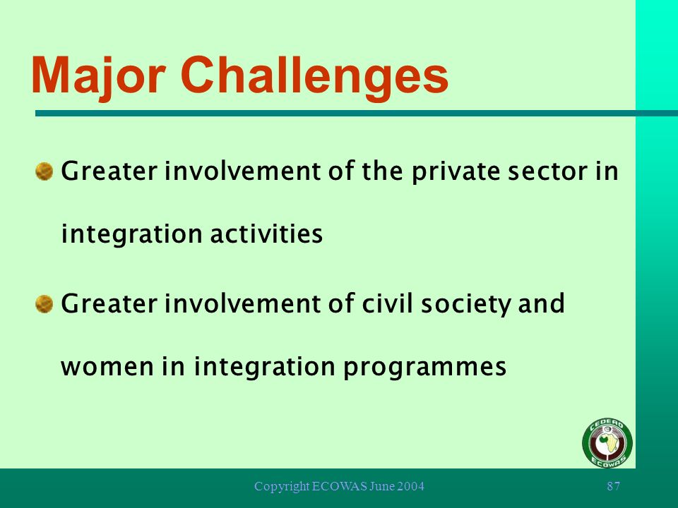 Major Challenges Greater involvement of the private sector in integration activities.