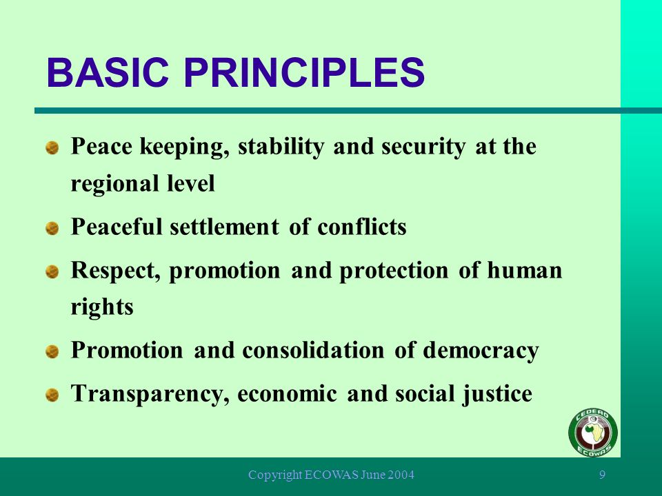 BASIC PRINCIPLES Peace keeping, stability and security at the regional level. Peaceful settlement of conflicts.