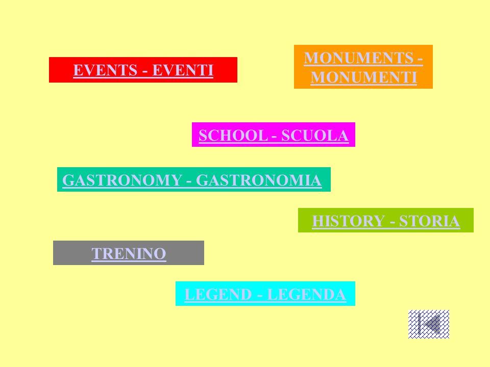 MONUMENTS - MONUMENTI EVENTS - EVENTI. SCHOOL - SCUOLA. GASTRONOMY - GASTRONOMIA. HISTORY - STORIA.
