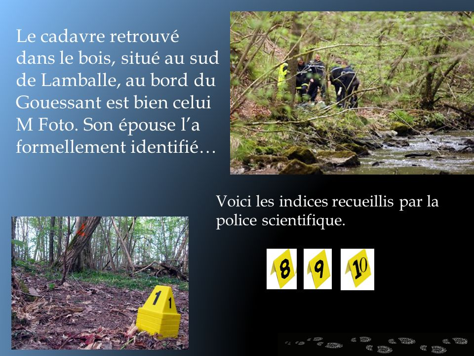 Le cadavre retrouvé dans le bois, situé au sud de Lamballe, au bord du Gouessant est bien celui M Foto. Son épouse l'a formellement identifié…