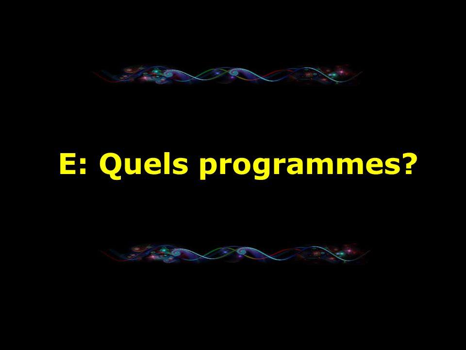 E: Quels programmes