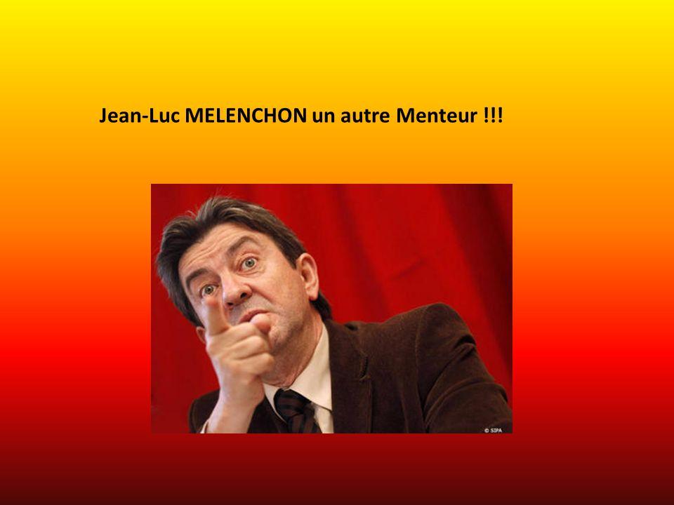 Jean-Luc MELENCHON un autre Menteur !!!
